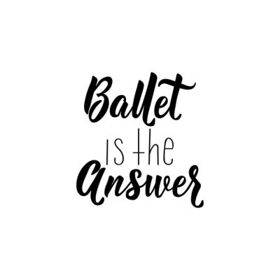 Adesivo Ballet is the answer. Vector illustration. Lettering. Ink illustration.