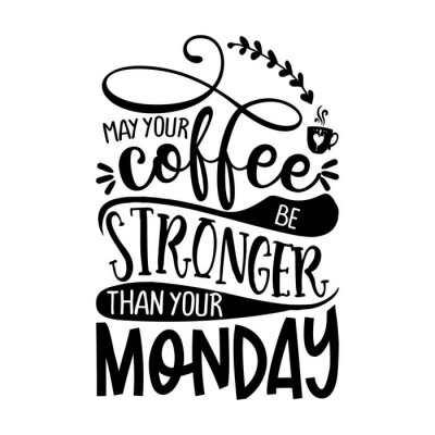 Adesivo may your coffee be stronger than your Monday - Concept with coffee cup. Good for scrap booking, motivation posters, textiles, gifts, bar sets.