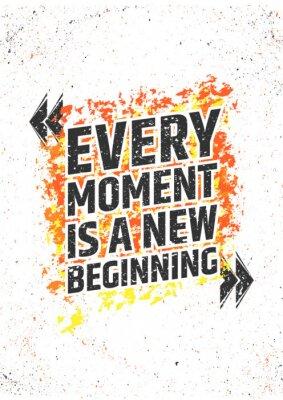 Adesivo Ogni momento è una nuova citazione di ispirazione inizio sul grunge sfondo colorato. manifesto di vettore per la stampa o decorazioni.