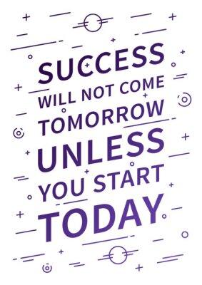 Carta da parati Il successo non arriverà domani, a meno che non si avvia oggi. citazione di ispirazione. affermazione positiva per la stampa, poster. Vector tipografia concetto illustrazione design lineare.