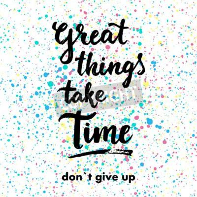 Carta da parati Le grandi cose richiedono tempo. Don`t rinunciare. Disegnata a mano citazione ispirazione.