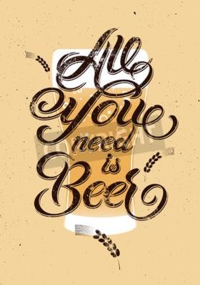 Carta da parati Tutto ciò che serve è la birra. Vintage Design birra grunge calligrafico. Illustrazione vettoriale.