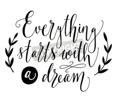 Carta da parati Tutto inizia con un sogno. Citazione ispirazione. Illustrazione vintage disegnata a mano con lettering a mano. Questa illustrazione può essere usata come una stampa su t-shirt e borse, fissi o come po