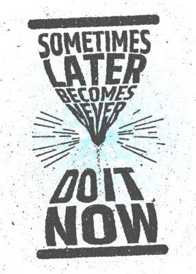 Poster A volte poi diventa mai, farlo ora creativa motivazionale citazione ispirazione su sfondo bianco. Valore del concetto di tempo tipografica. vector poster per la decorazione o la stampa.