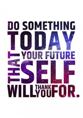 Poster Fare qualcosa oggi che il vostro sé futuro vi ringrazio per. Motivazionale citazione ispiratore su sfondo colorato cosmico luminoso .. Vector tipografica concetto.