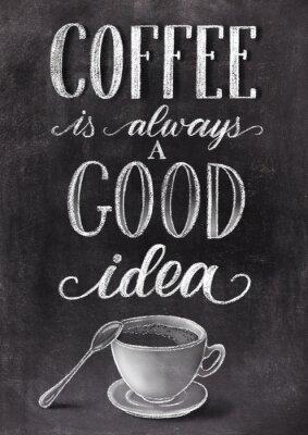 Poster Il caffè è sempre una buona idea scritta su sfondo nero lavagna con tazza. Han disegnato illustrazione vintage gesso.