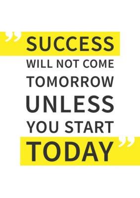 Poster Il successo non arriverà domani, a meno che non si avvia oggi. Inspirational (motivazionale) citazione su sfondo bianco. affermazione positiva per la stampa, poster. Vector tipografia illustrazione gr
