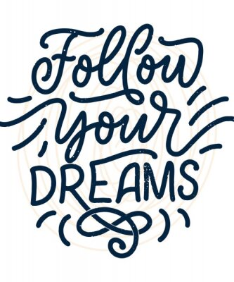 Poster Inspirational quote about dream. Hand drawn vintage illustration with lettering and decoration elements. Drawing for prints on t-shirts and bags, stationary or poster.