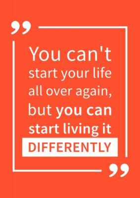 Poster Non è possibile avviare la vostra vita tutto da capo, ma si può iniziare a vivere in modo diverso. citazione motivazione. affermazione positiva. Creativo vettore tipografia concetto di design illustra