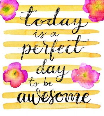 Poster Oggi è un giorno perfetto per essere impressionante. citazione di ispirazione. Mano lettering disegnato su uno sfondo acquerello creativo