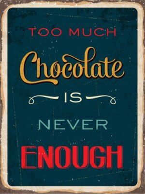 """Poster Retro metal sign """" Too much chocolate is never enough """""""