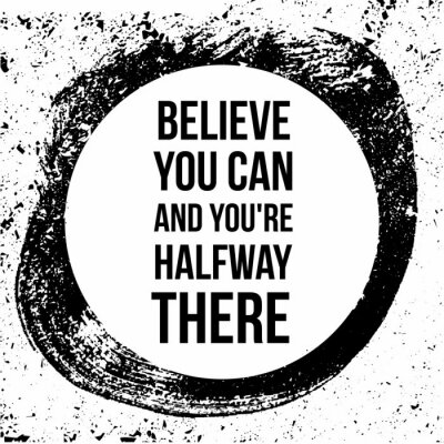 Quadro Believe you can and you are halfway there. Motivational quotes.