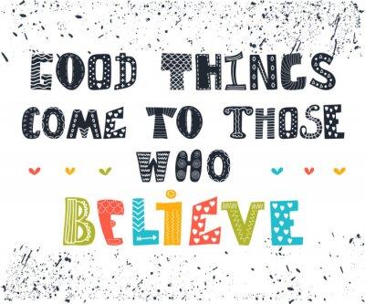 Quadro Cose buone arrivano per chi crede. Carino cartolina. Inspiratio