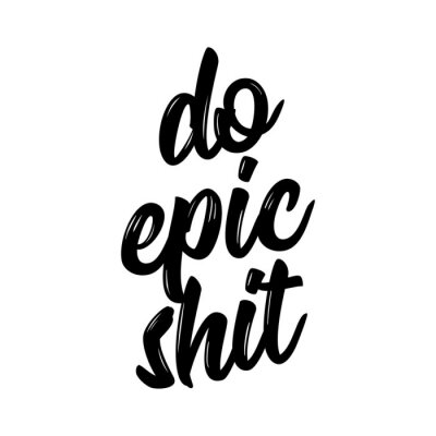 Quadro Do epic shit - Trendy calligraphy. Vector illustration on white background. Sassy  message. It can be used for t-shirt, phone case, poster, mug etc.