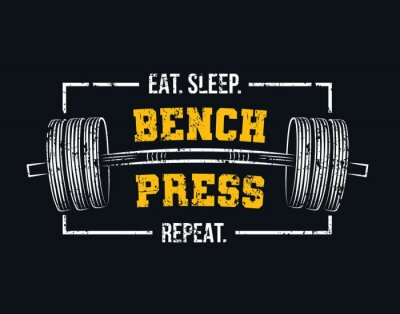 Quadro Eat sleep bench press repeat motivational gym quote with barbell and grunge effect. Powerlifting and Bodybuilding inspirational design. Sport motivation vector illustration