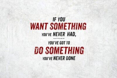 Quadro Ispirazione citazione: Se si desidera qualcosa che non hai mai avuto, you'v
