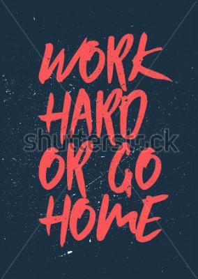 Quadro Lavora sodo o vai a casa - Parole stimolanti e motivanti. Design di poster palestra e allenamento. Concetto tipografico. Poster di design d'epoca