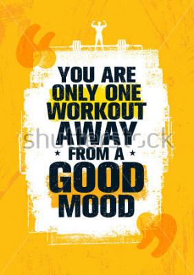 Quadro Sei solo un allenamento lontano da un buon umore. Illustrazione ispiratrice di citazione della palestra di allenamento e di forma fisica. Concetto ruvido del manifesto della carta da pa