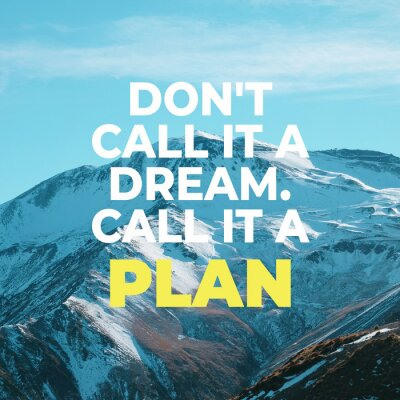 """Quadro Inspirational motivational quote """"Don't call it a dream. Call it a plan."""" with mountain view background."""